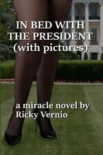 In Bed with the President (with Pictures) by Ricky Vernio (2016, Paperback)