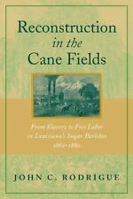 Reconstruction in the Cane Fields : From Slavery to Free Labor in Louisiana's...