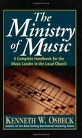 Ministry of Music : A Complete Handbook for the Music Leader in the Local Church