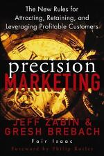 Precision Marketing : The New Rules for Attracting, Retaining, and Leveraging...