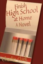 Finish High School at Home : A Novel by Charles Clark (2000, Paperback)