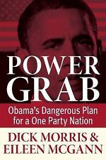 Power Grab: Obama's Dangerous Plan for a One-Party Nation, Morris, Dick, Accepta