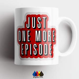 Just One More Episode Cup Mug Birthday Gift