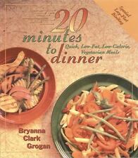 20 Minutes to Dinner : Quick, Low-Fat, Low-Calorie, Vegetarian Meals by Bryanna