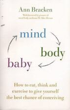 Mind Body Baby : How to Overcome Stress and Enhance Your Fertility with CBT,...