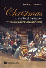 CHRISTMAS AT THE ROYAL INSTITUTION: AN ANTHOLOGY OF LECTURES BY M FARADAY, J TYN