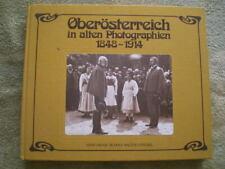 Oberösterreich in alten Photographien 1848 - 1914 / Österreich Bildband
