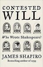 Contested Will : Who Wrote Shakespeare? by Shapiro, James S.