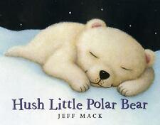 Hush Little Polar Bear (Brand New Paperback Version) Jeff Mack