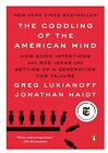 The Coddling of the American Mind: How Good Intentions and Bad Ideas Are Setting <br/> Brand New | Free Shipping | Top Rated
