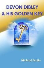 Devon Dibley and His Golden Key : The Adventures at the Haverford School by...