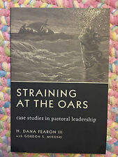 Straining at the Oars Case Studies in Pastoral Leadership H Dana Fearon III