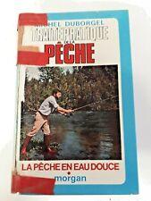 Livre - La Pêche -1972 traite pratique de la pêche - Michel Duborgel