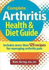 The Complete Arthritis Health, Diet Guide and Cookbook: Includes 125 Recipes for
