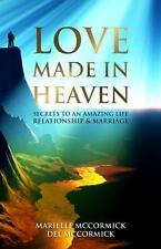 Love Made in Heaven : Secrets to an Amazing Life , Relationship and Marriage...