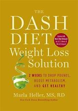 The DASH Diet Weight Loss Solution : 2 Weeks to Drop Pounds, Boost Metabolism...
