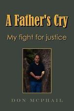 A Father's Cry - My Fight for Justice by Don McPhail (2005, Paperback)