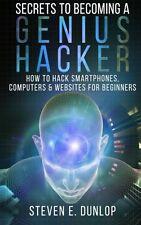 Secrets To Becoming A Genius Hacker: How To Hack Smartphones, Computers & Websit