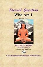 Eternal Question 'Who Am I' by Sri Dharam Vir Mangla (2015, Paperback)