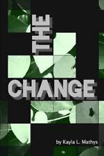 The Change by Kayla L. Mathys (2015, Paperback)