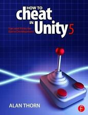 How to Cheat in Unity 5: Tips and Tricks for Game Development, Thorn, Alan, New