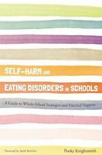 Self-Harm and Eating Disorders in Schools : A Guide to Whole-School...