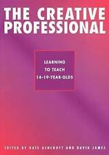 The Creative Professional: Learning to Teach 14-19 Year-Olds): The Creative Prof