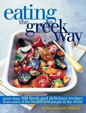 Eating the Greek Way: More Than 100 Fresh and Delicious Recipes from Some of the
