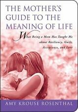 The Mother's Guide to the Meaning of Life: What Being a Mom Has Taught Me A