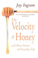 Very Good, The Velocity of Honey: And More Science of Everyday Life, Ingram, Jay