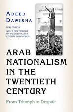 Arab Nationalism in the Twentieth Century: From Triumph to Despair by Adeed Dawi
