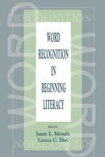 Word Recognition in Beginning Literacy: By Jamie L. Metsala, Linnea C. Ehri