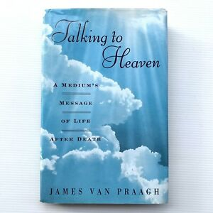 Talking To Heaven A Medium's Message Of Life After Death By James Van Praagh
