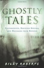 Ghostly Tales: Poltergeists, Haunted Houses, and Messages from Beyond [Paperback