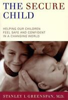 The Secure Child: Helping Our Children Feel Safe And Confident In A Changing Wo