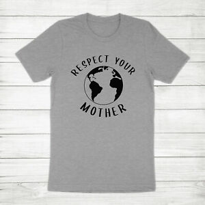 Respect Your Mother Earth Day Environmental Climate Change Unisex Tee T-Shirt
