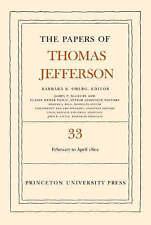 The Papers of Thomas Jefferson, Volume 33: 17 February to 30 April 1801 by Thomas Jefferson (Hardback, 2007)