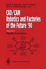 Cad/Cam Robotics and Factories of the Future '90 : Flexible Automation (2012,...