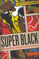 Super Black : American Pop Culture and Black Superheroes, Paperback by Nama, ...