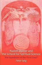 Rudolf Steiner and the School for Spiritual Science : The Foundation of the...