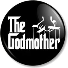 The GODMOTHER 25mm Pin Button Badge Christening Humour Funny Joke Godfather film