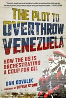 Plot to Overthrow Venezuela : How the US Is Orchestrating a Coup for Oil, Pap...