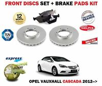 FOR OPEL VAUXHALL CASCADA ALL 2012 > FRONT BRAKE DISCS SET + DISC PADS KIT