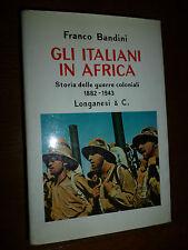 FRANCO BANDINI - GLI ITALIANI IN AFRICA storia guerre coloniali - Longanesi