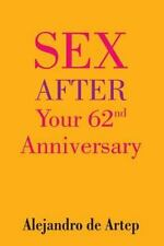 Sex after Your 62nd Anniversary by Alejandro De Artep (2015, Paperback)