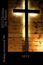 2013 Christian Day Planner : 2013 by Rodney Arrowood (2012, Paperback)