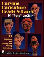 Carving Caricature Heads and Faces (Schiffer Book for Woodcarvers) by Pete LeCla