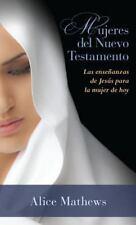 Mujeres Del Nuevo Testamento : Las Enseñanzas de Jesús para la Mujer de Hoy...