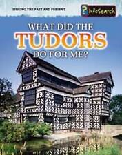 What Did the Tudors Do for Me? (InfoSearch: Linking the Past and Present) by Bi