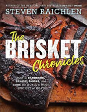 The Brisket Chronicles: How to Barbecue, Braise, Smoke, and Cure the World's Mos